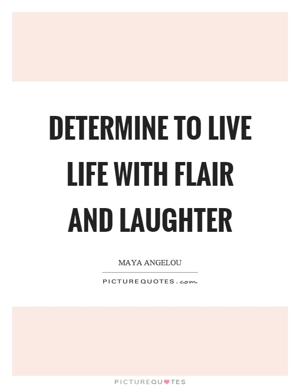 Determine to live life with flair and laughter Picture Quote #1