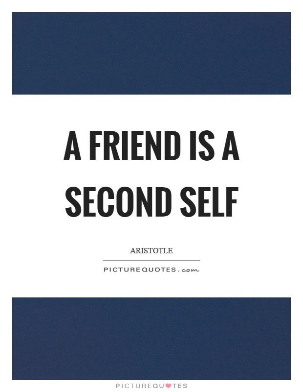 A friend is a second self Picture Quote #1