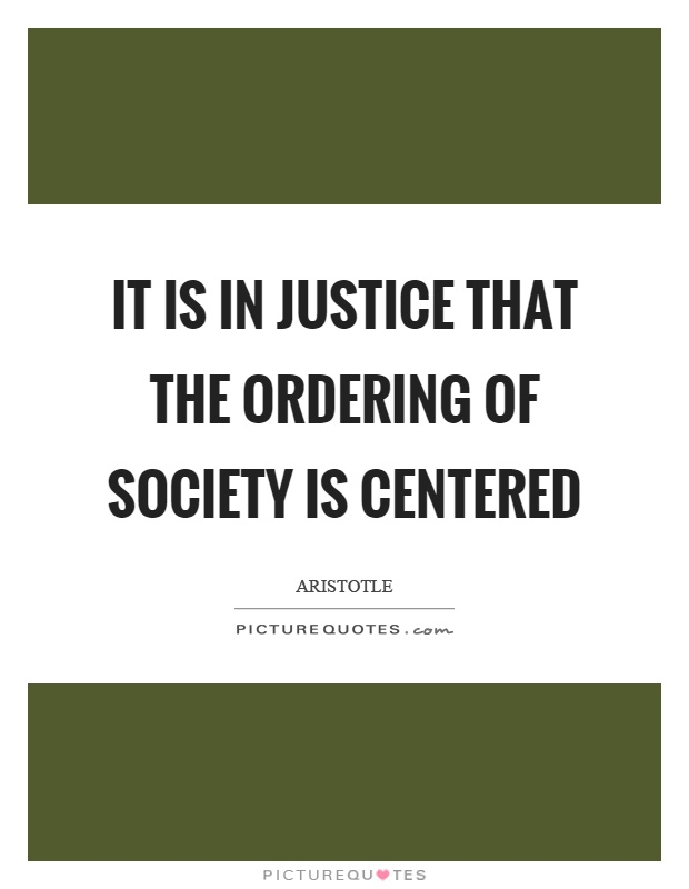 It is in justice that the ordering of society is centered Picture Quote #1
