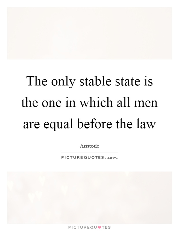 The only stable state is the one in which all men are equal before the law Picture Quote #1