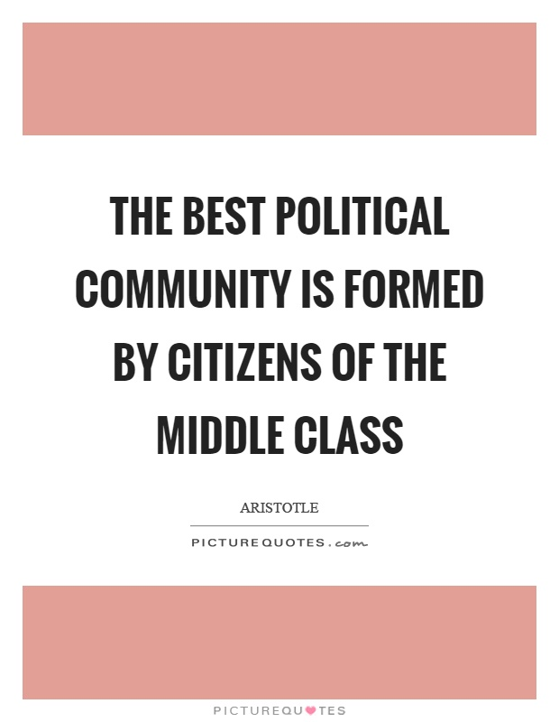 The best political community is formed by citizens of the middle class Picture Quote #1