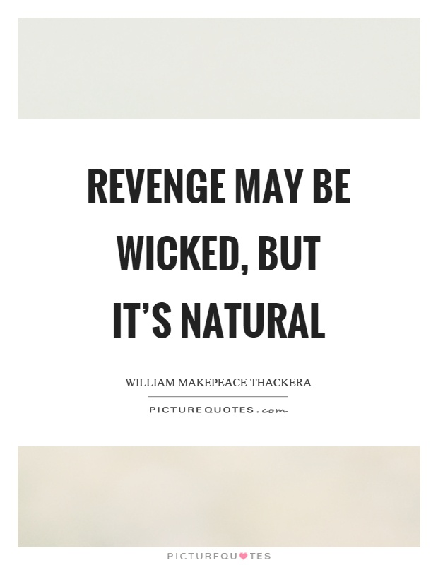 Revenge may be wicked, but it's natural Picture Quote #1