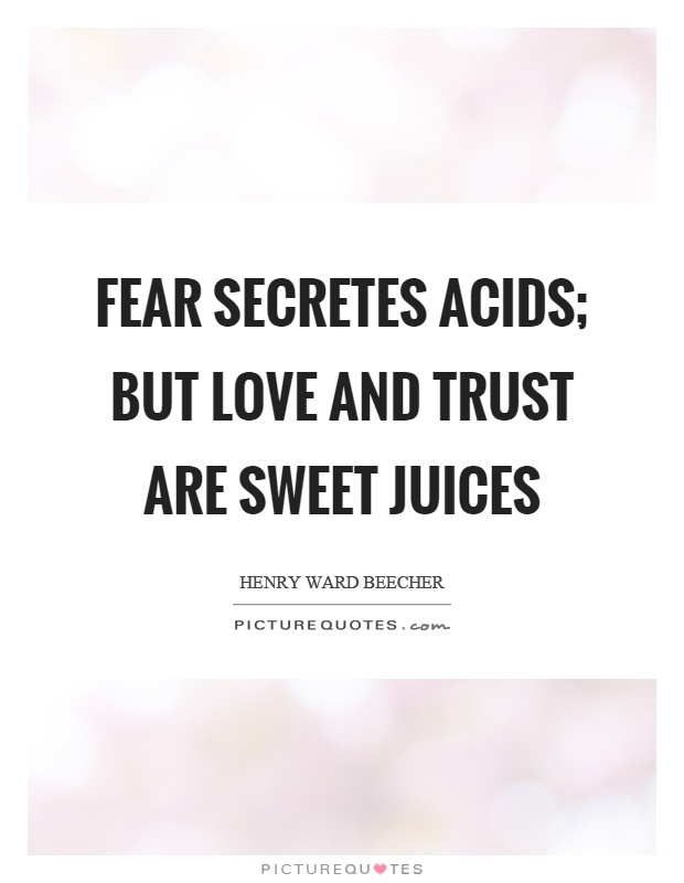 Fear secretes acids; but love and trust are sweet juices Picture Quote #1