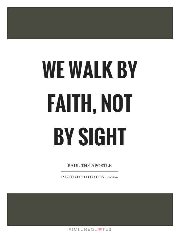We walk by faith, not by sight Picture Quote #1