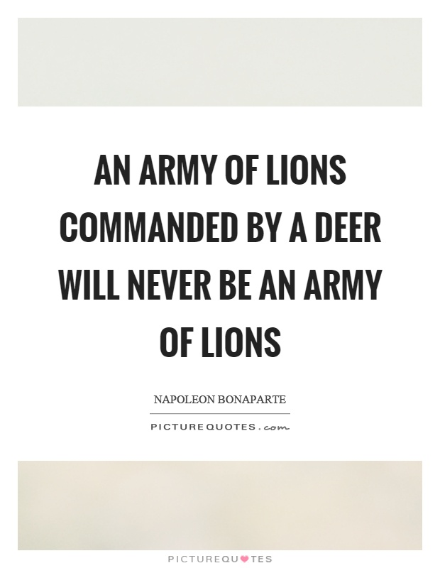 An army of lions commanded by a deer will never be an army of lions Picture Quote #1