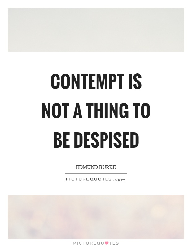 Contempt is not a thing to be despised Picture Quote #1