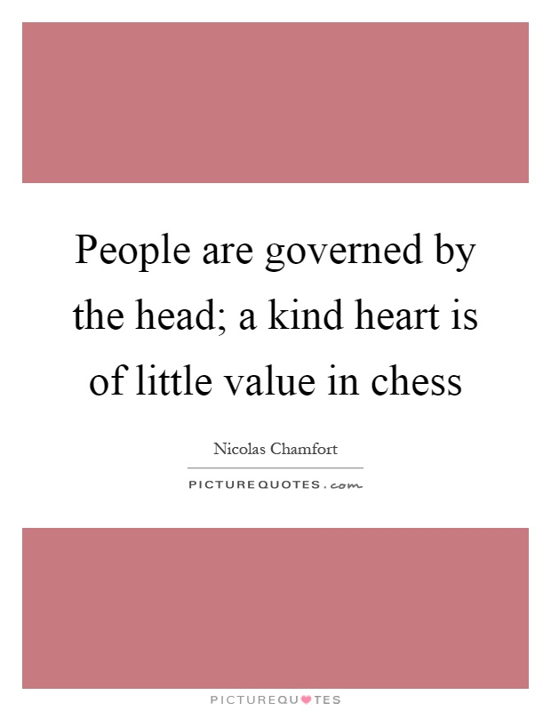People are governed by the head; a kind heart is of little value in chess Picture Quote #1
