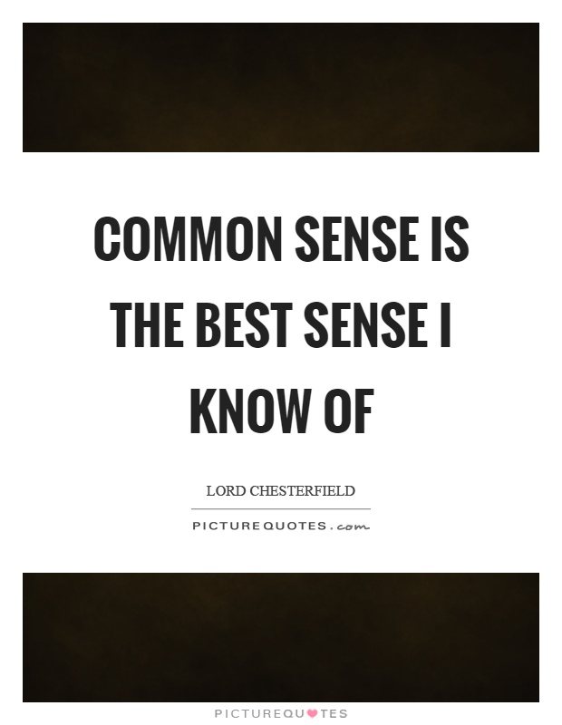 Common sense is the best sense I know of Picture Quote #1