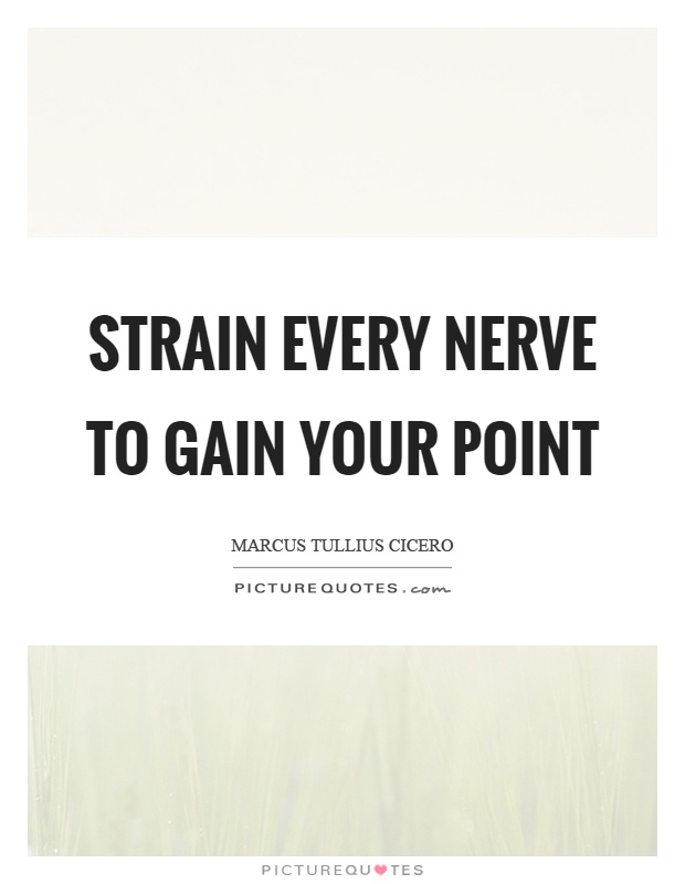 Strain every nerve to gain your point Picture Quote #1