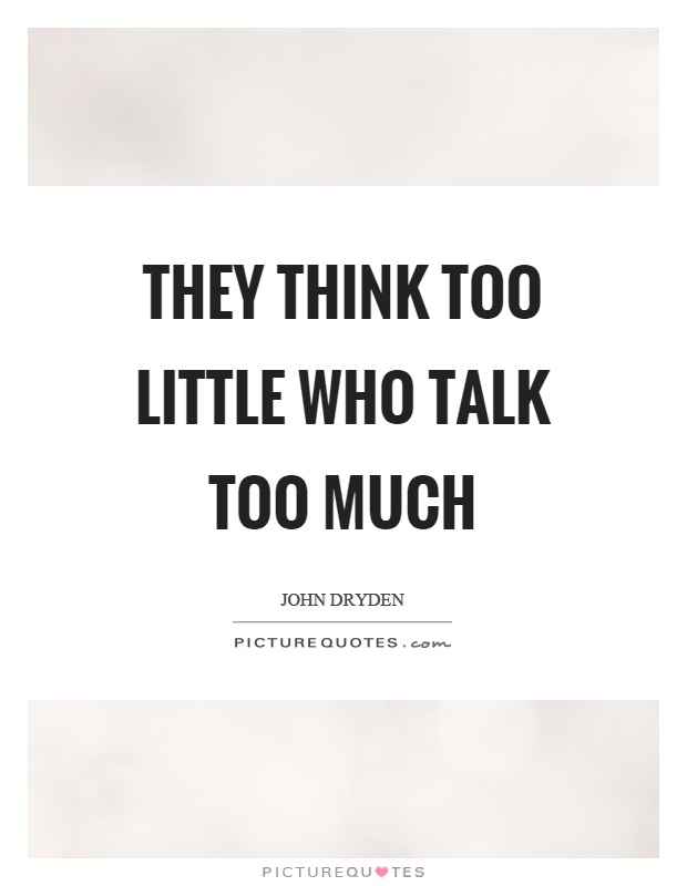 They think too little who talk too much Picture Quote #1