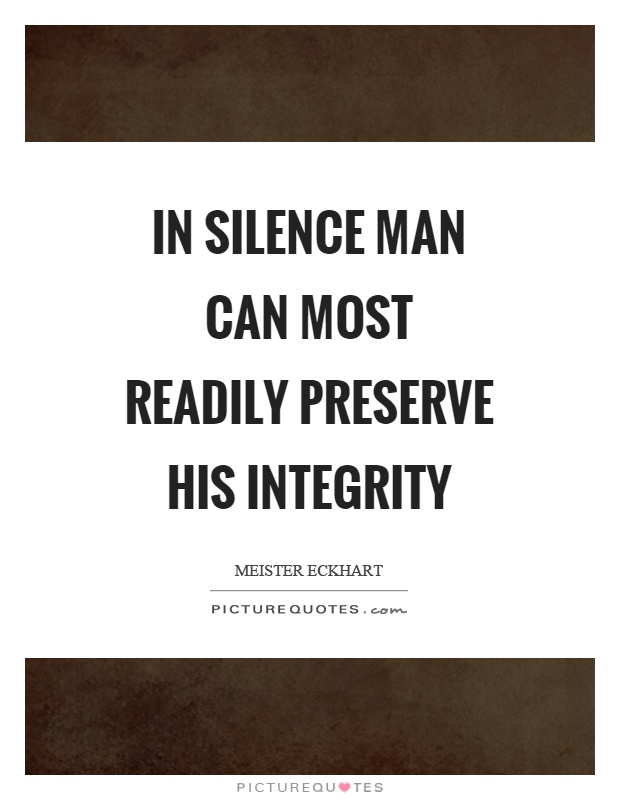 In silence man can most readily preserve his integrity Picture Quote #1