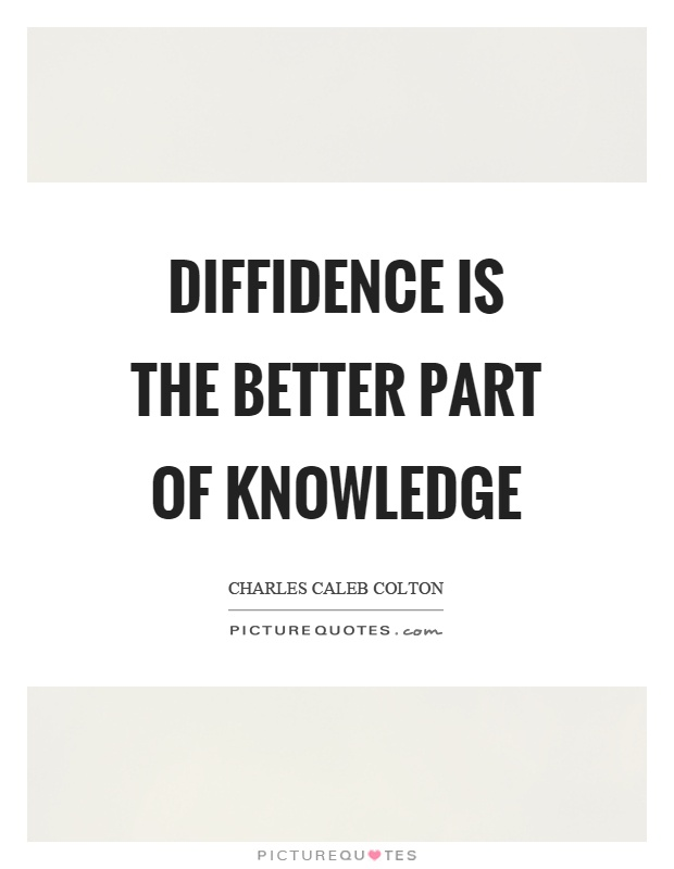Diffidence is the better part of knowledge Picture Quote #1