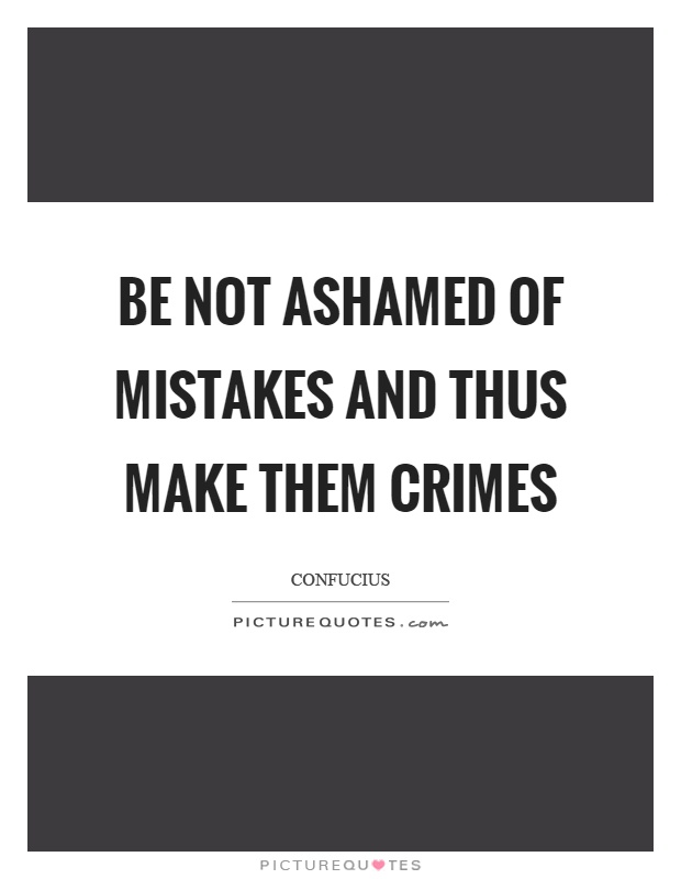 Be not ashamed of mistakes and thus make them crimes Picture Quote #1