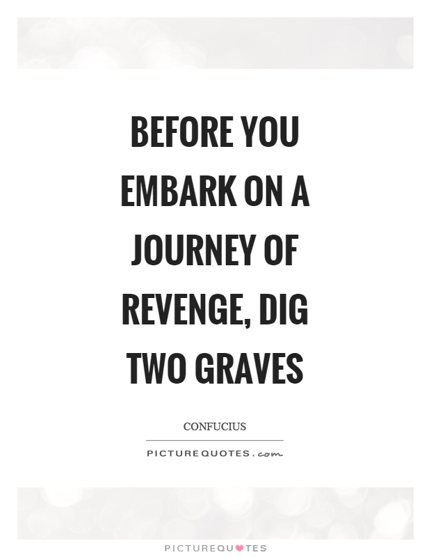 Before you embark on a journey of revenge, dig two graves Picture Quote #1