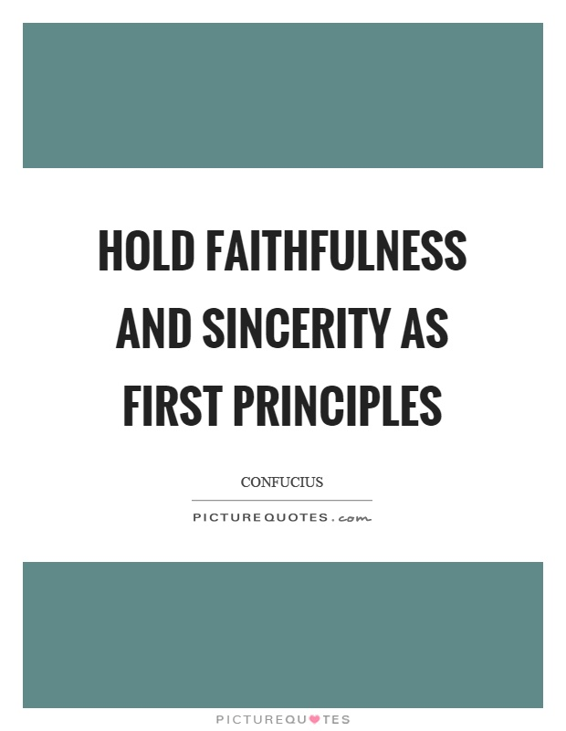 Hold faithfulness and sincerity as first principles Picture Quote #1