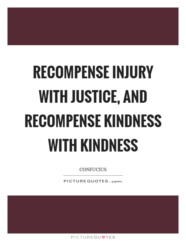 Recompense injury with justice, and recompense kindness with kindness Picture Quote #1