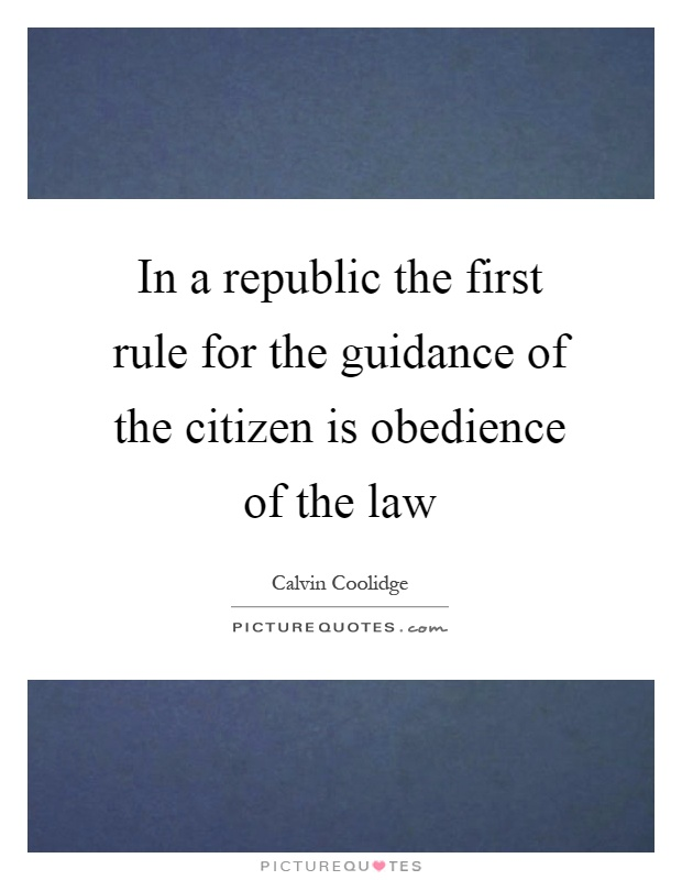 In a republic the first rule for the guidance of the citizen is obedience of the law Picture Quote #1