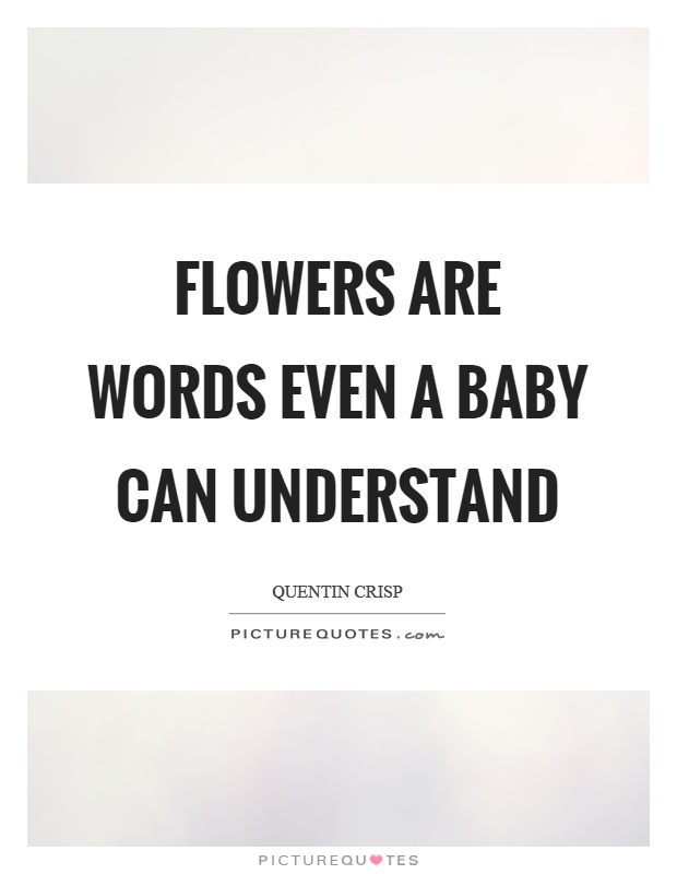 Flowers are words even a baby can understand Picture Quote #1