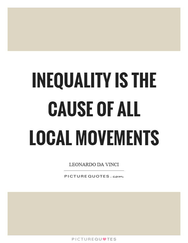 Inequality is the cause of all local movements Picture Quote #1