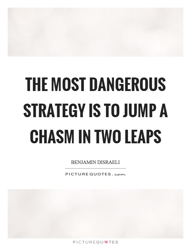 The most dangerous strategy is to jump a chasm in two leaps Picture Quote #1