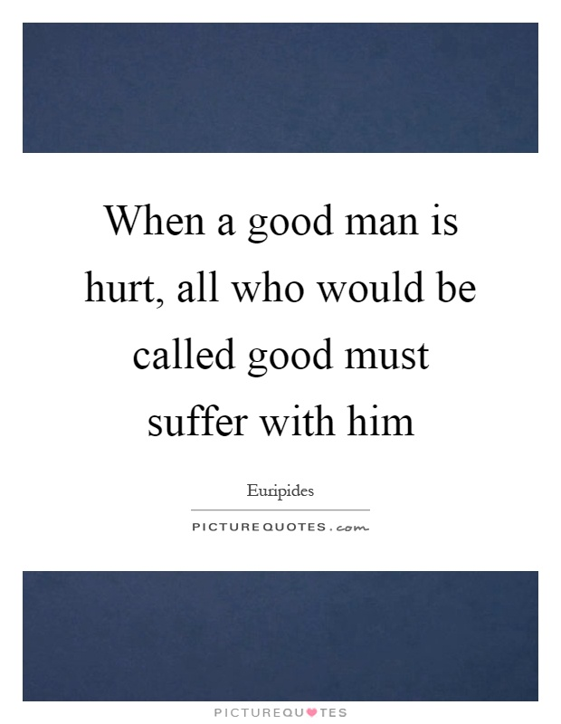 When A Good Man Is Hurt Quote