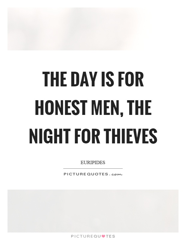 The day is for honest men, the night for thieves Picture Quote #1