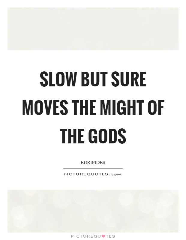 Slow but sure moves the might of the gods Picture Quote #1