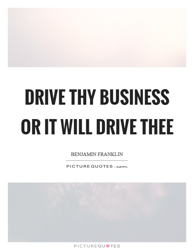 Drive thy business or it will drive thee Picture Quote #1