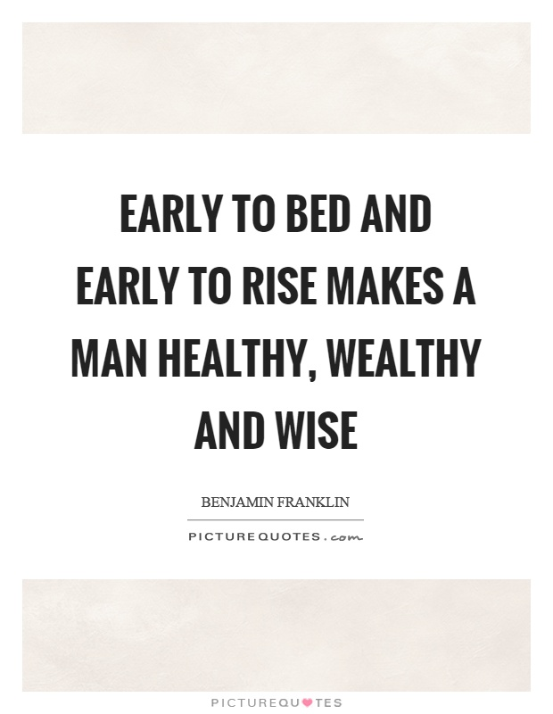 Early to bed and early to rise makes a man healthy, wealthy and wise Picture Quote #1