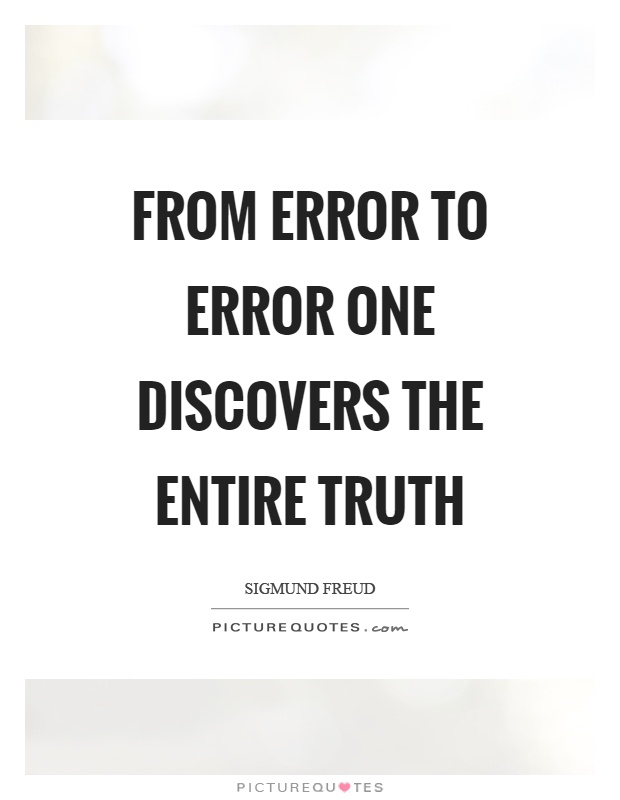 From error to error one discovers the entire truth Picture Quote #1