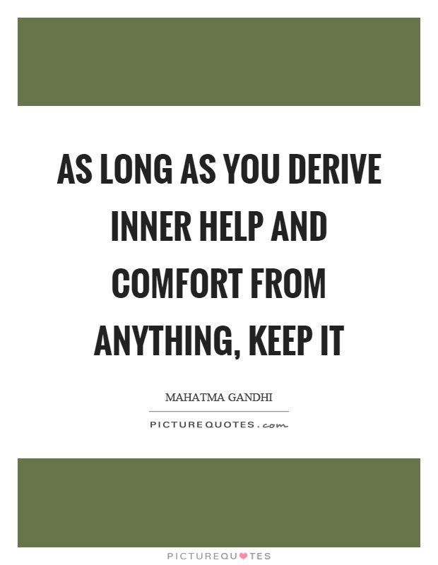 As long as you derive inner help and comfort from anything, keep it Picture Quote #1