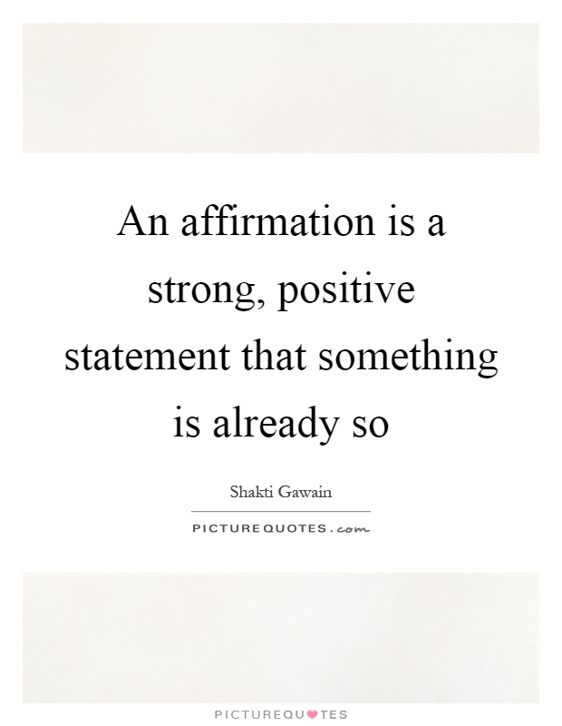 An affirmation is a strong, positive statement that something is already so Picture Quote #1