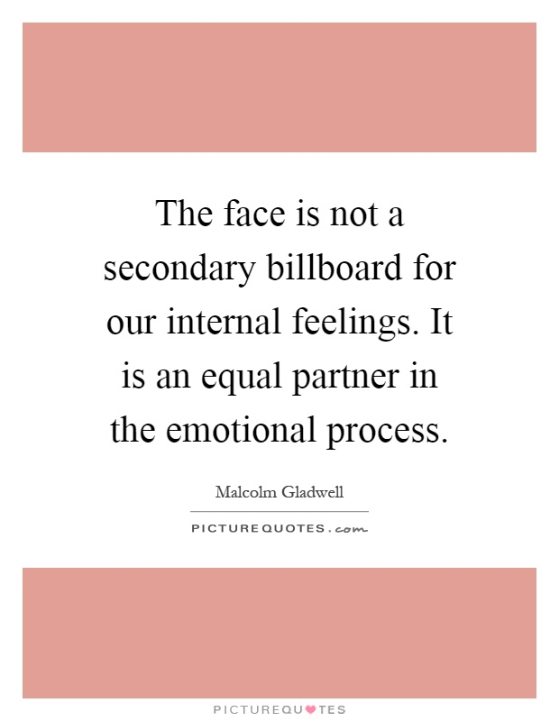 The face is not a secondary billboard for our internal feelings. It is an equal partner in the emotional process Picture Quote #1