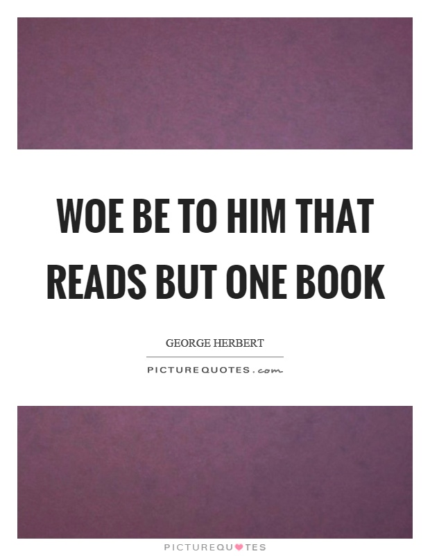 Woe be to him that reads but one book Picture Quote #1