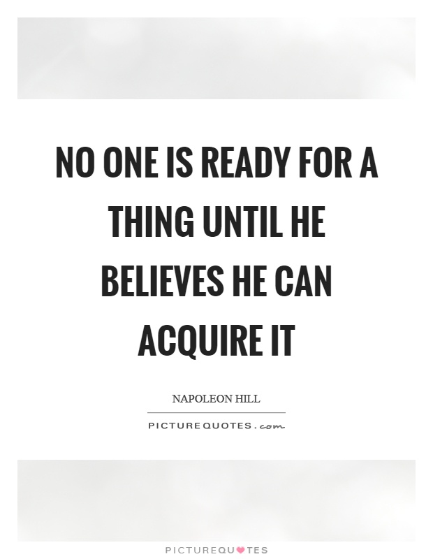 No one is ready for a thing until he believes he can acquire it Picture Quote #1