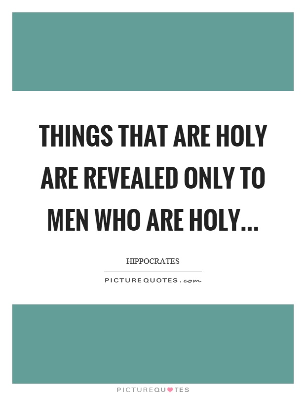 Things that are holy are revealed only to men who are holy Picture Quote #1
