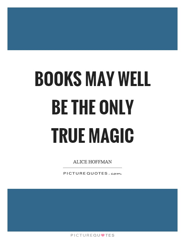 Books may well be the only true magic Picture Quote #1