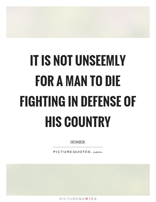 It is not unseemly for a man to die fighting in defense of his country Picture Quote #1