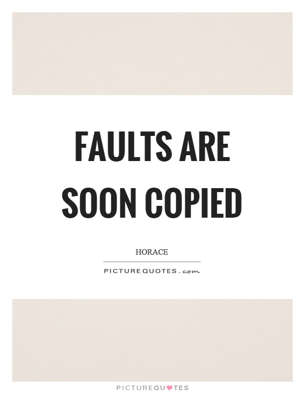 Faults are soon copied Picture Quote #1