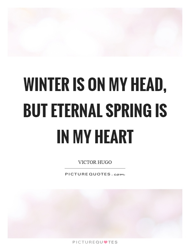 Winter is on my head, but eternal spring is in my heart Picture Quote #1