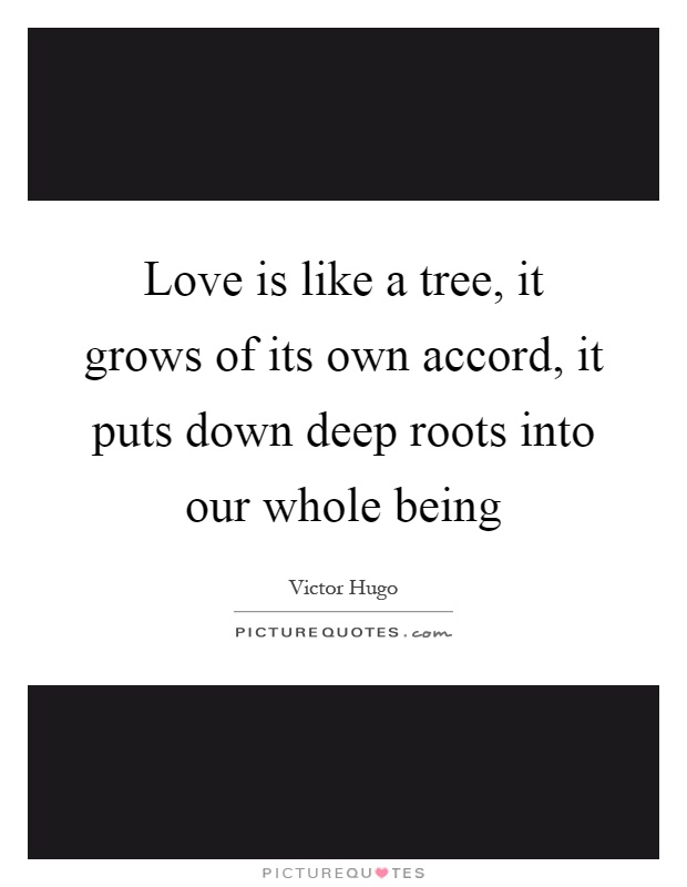 Love is like a tree, it grows of its own accord, it puts down deep roots into our whole being Picture Quote #1