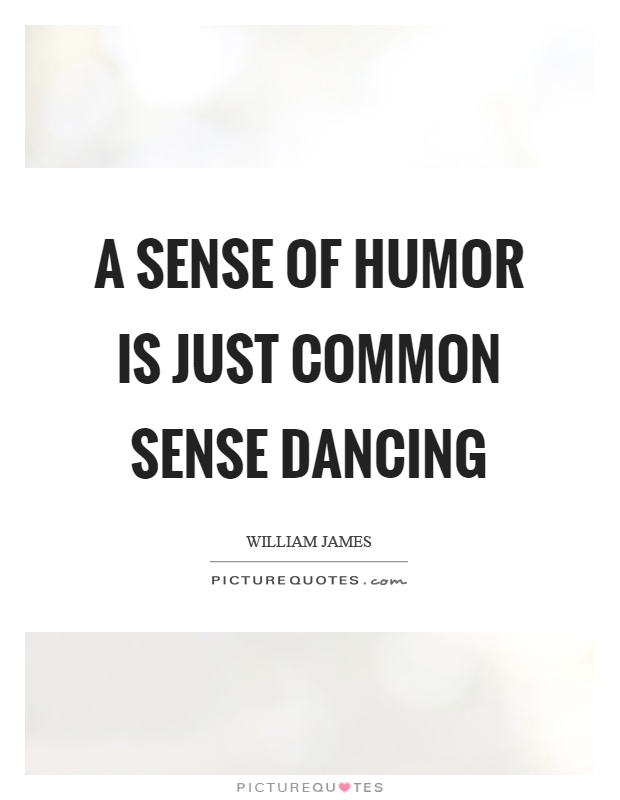 A sense of humor is just common sense dancing Picture Quote #1