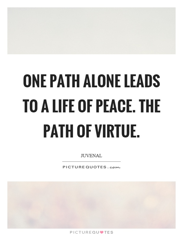 One path alone leads to a life of peace. The path of virtue Picture Quote #1