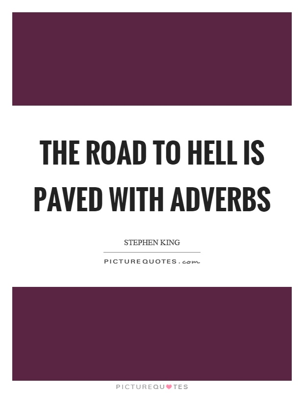 The road to hell is paved with adverbs Picture Quote #1