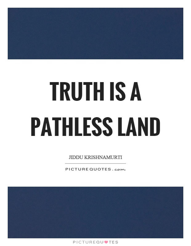 Truth is a pathless land Picture Quote #1