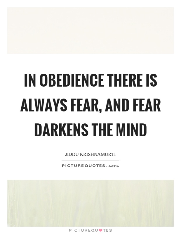 In obedience there is always fear, and fear darkens the mind Picture Quote #1