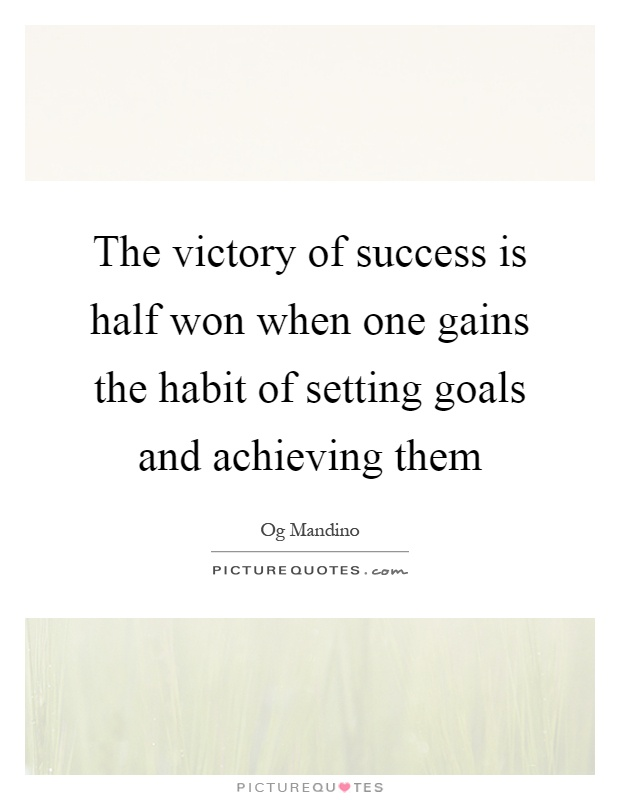 The victory of success is half won when one gains the habit of setting goals and achieving them Picture Quote #1