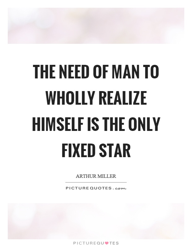 The need of man to wholly realize himself is the only fixed star Picture Quote #1