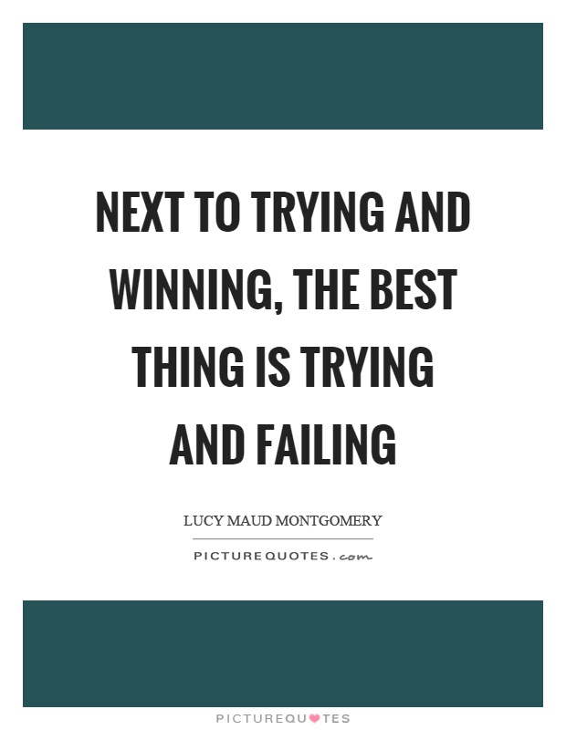 Next to trying and winning, the best thing is trying and failing Picture Quote #1