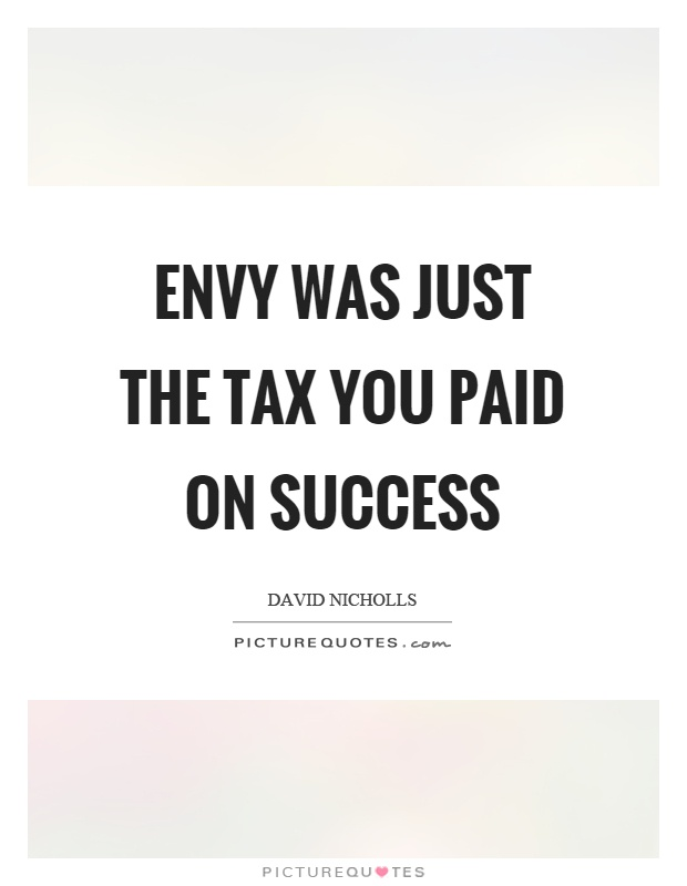 Envy was just the tax you paid on success Picture Quote #1